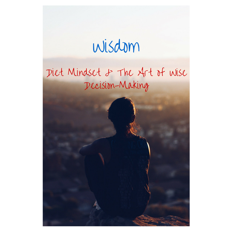 Wisdom - Diet Mindset & The Art of Wise Decision-Making